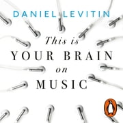 This is Your Brain on Music - Understanding a Human Obsession audiobook by Daniel Levitin