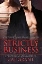 Strictly Business - Book Two of the Courtland Chronicles ebook by Cat Grant