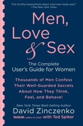 Men, Love and Sex - The Complete User's Guide for Women ebook by David Zinczenko,Ted Spiker