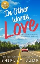 In Other Words, Love - A Second Chance Romance from Hallmark Publishing ebook by Shirley Jump