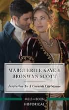 Invitation To A Cornish Christmas/The Captain's Christmas Proposal/Unwrapping His Festive Temptation ebook by Marguerite Kaye, Bronwyn Scott