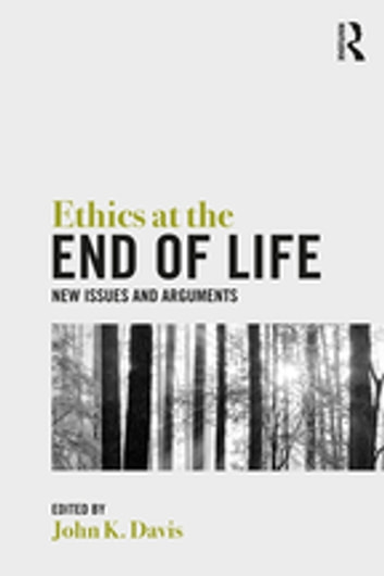 Ethics at the End of Life - New Issues and Arguments ebook by