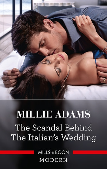 The Scandal Behind the Italian's Wedding ebook by Millie Adams