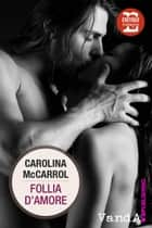 Follia d'amore ebook by Carolina McCarrol