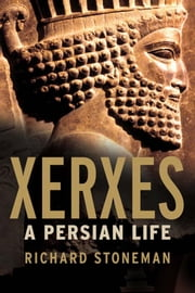Xerxes - A Persian Life ebook by Richard Stoneman