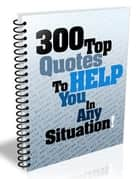 300 Top Quotes To Help You In Any Situation! ebook by benoit dubuisson
