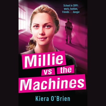 Millie vs the Machines - Book 1 audiobook by Kiera O'Brien,Kiera O'Brien