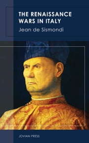 The Renaissance Wars in Italy ebook by Jean de Sismondi