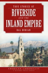 True Stories of Riverside and the Inland Empire ebook by Hal Durian