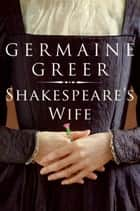 Shakespeare's Wife ebook by Germaine Greer