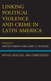 Linking Political Violence and Crime in Latin America - Myths, Realities, and Complexities ebook by Kirsten Howarth,Jenny H. Peterson,Ami C. Carpenter,Mateja Celestina,Lirio Gutiérrez Rivera,Kirsten Howarth,Jenny H. Peterson