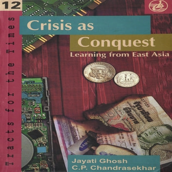 Crisis as Conquest - Learning from East Asia ebook by Jayati Ghosh