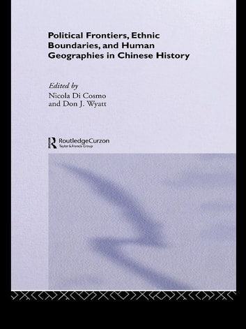 Political Frontiers, Ethnic Boundaries and Human Geographies in Chinese History ebook by