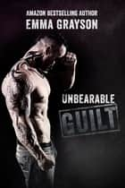 Unbearable Guilt ebook by Emma Grayson