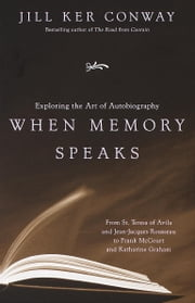When Memory Speaks - Exploring the Art of Autobiography ebook by Jill Ker Conway
