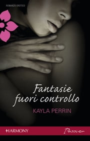 Fantasie fuori controllo ebook by Kayla Perrin