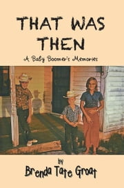 That Was Then - A Baby Boomer's Memories ebook by Brenda Tate Groat