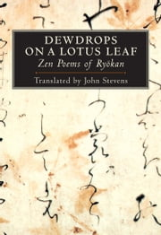 Dewdrops on a Lotus Leaf - Zen Poems of Ryokan ebook by John Stevens,Koshi no Sengai,Ryokan