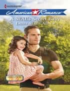 A SEAL's Secret Baby (Mills & Boon American Romance) (Operation: Family, Book 1) ebook by Laura Marie Altom
