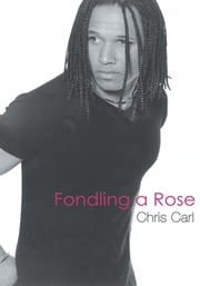 Fondling a Rose ebook by Chris Carl