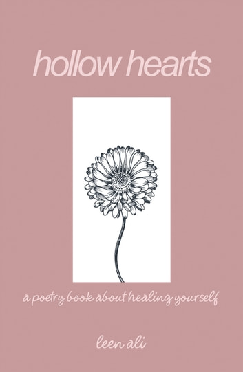Hollow Hearts - A Poetry Book About Healing Yourself ebook by leen ali