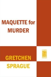 Maquette for Murder - A Martha Patterson Mystery ebook by Gretchen Sprague