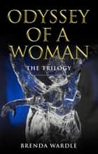 Odyssey of a Woman: The Trilogy ebook by Brenda Wardle