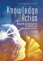 Knowledge into Action: Research and Evaluation in Library and Information Science ebook by Danny P. Wallace, Connie J Van Fleet