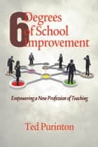 Six Degrees of School Improvement ebook by Ted Purinton
