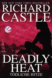 Castle 5: Deadly Heat - Tödliche Hitze ebook by Richard Castle, Anika Klüver