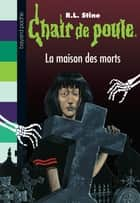 Chair de poule, Tome 6 - La maison des morts ebook by R.L Stine
