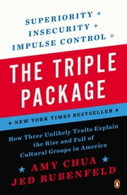The Triple Package - How Three Unlikely Traits Explain the Rise and Fall of Cultural Groups in America ebook by Amy Chua,Jed Rubenfeld