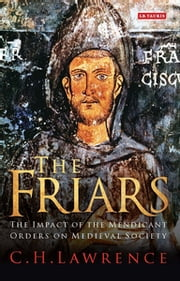 Friars, The - The Impact of the Mendicant Orders on Medieval Society ebook by C.H Lawrence