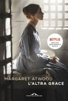 L'altra Grace ebook by Margaret Atwood