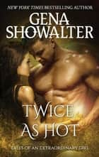 Twice As Hot ebook by GENA SHOWALTER