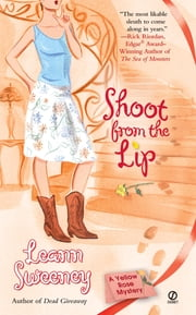 Shoot From The Lip - A Yellow Rose Mystery ebook by Leann Sweeney