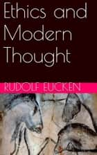 Ethics and Modern Thought ebook by Rudolf  Eucken