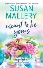 Meant to Be Yours ebook by Susan Mallery