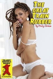 The Great Train Rubber ebook by Misty Chikan