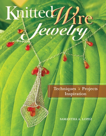 Knitted Wire Jewelry - Techniques. Projects. Inspiration eBook by Samantha Lopez
