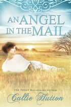 An Angel in the Mail ebook by Callie Hutton