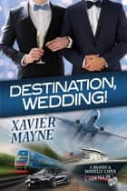 Destination, Wedding! ebook by Xavier Mayne