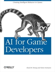 AI for Game Developers - Creating Intelligent Behavior in Games ebook by David M Bourg, Glenn Seemann