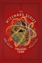 The Wizenard Series: Training Camp eBook by Kobe Bryant, Wesley King