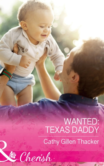 Wanted: Texas Daddy (Mills & Boon Cherish) (Texas Legacies: The Lockharts, Book 4) ebook by Cathy Gillen Thacker