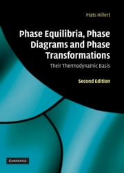 Phase Equilibria, Phase Diagrams and Phase Transformations - Their Thermodynamic Basis ebook by Mats Hillert