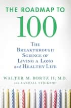 The Roadmap to 100 ebook by Walter M. Bortz II, MD,Randall Stickrod