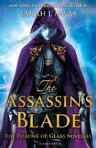 The Assassin's Blade - The Throne of Glass Novellas 電子書 by Sarah J. Maas