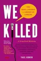We Killed - The Rise of Women in American Comedy ebook by Yael Kohen