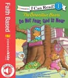 Berenstain Bears, Do Not Fear, God Is Near ebook by Jan & Mike Berenstain